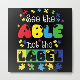 See the Able Not the Label Autism Awareness Day Metal Print