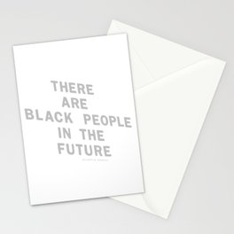 THERE ARE BLACK PEOPLE IN THE FUTURE Stationery Cards
