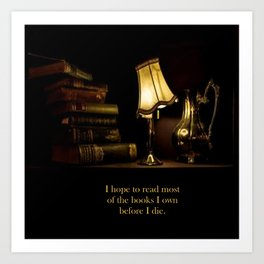 I hope to read most of the books I own before I die. Art Print