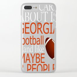 All i care about is georgia football and like maybe 3 people Clear iPhone Case