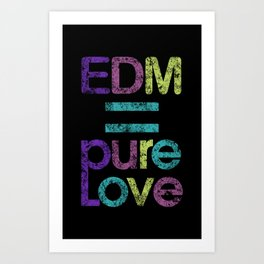 EDM = Pure Love Art Print