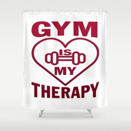 Gym is my therapy Shower Curtain