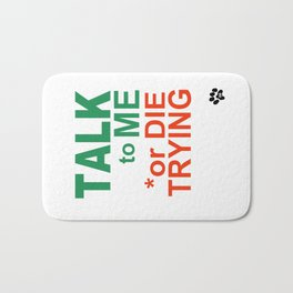 TALK to ME or DIE TRYING Bath Mat