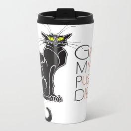 Grab My Pussy & Die Metal Travel Mug