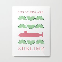 Sub Wives are Sublime Metal Print