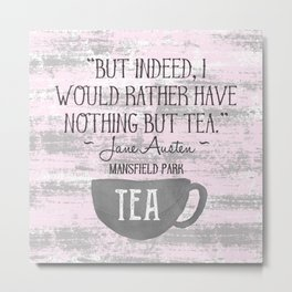 Jane Austen Tea Quote Metal Print