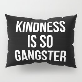 Kindness Is So Gangster Pillow Sham