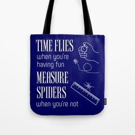 Time Flies & Measure Spiders Tote Bag