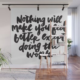 Nothing will make you feel better except doing the work. Wall Mural