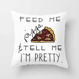 Feed Me Pizza & Tell Me I'm Pretty  Throw Pillow