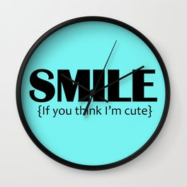 Smile, it you think I'm cute Wall Clock