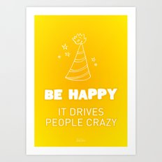 Be happy, it drives people crazy Art Print
