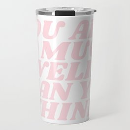 you are so much lovelier than you think Travel Mug