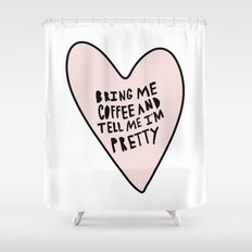 Bring me coffee and tell me I'm pretty - hand drawn heart Shower Curtain