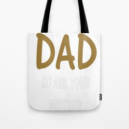 I'm The Dad, go ask your mother Tote Bag