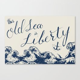 This Old Sea is Liberty Canvas Print