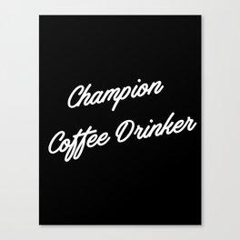 Champion Coffee Drinker Canvas Print