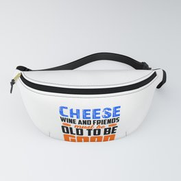 Friendship Cheese Wine and Friends Must be Old to be Good Cheese Lover Fanny Pack