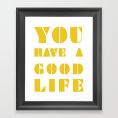 YOU HAVE A GOOD LIFE Framed Art Print