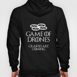 Game Of Drones - Crashes Are Coming Pun Drone Pilot Hoody