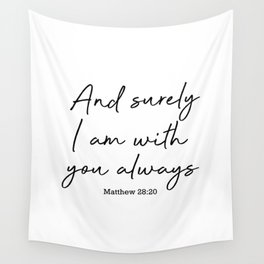And surely I am with you always. Matthew 28:20 Wall Tapestry