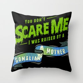 You Don't Scare Me I Was Raised By A Somalian Mother Throw Pillow
