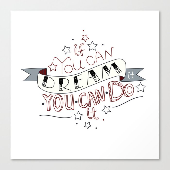 Lettering Quote If You Can Dream It You Can Do It Canvas Print By Veravero