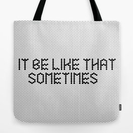 """It be like that sometimes"" Black & White Tile Tote Bag"