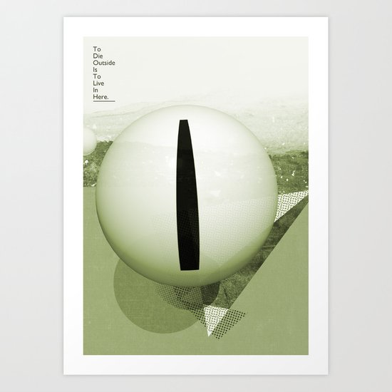 To Die Outside Is To Live In Here - Green Art Print