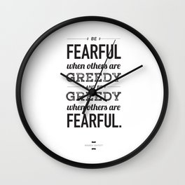 Be Fearful When Others Are Greedy | Typographic | White  Wall Clock