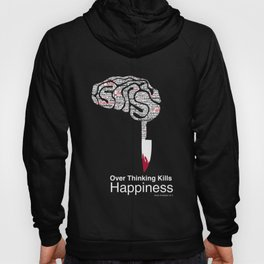 Over Thinking Kills Happiness Hoody