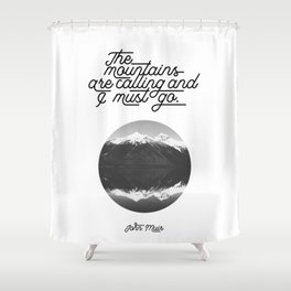 The mountains are calling and I must go (John Muir Quote) Shower Curtain