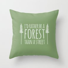 I'd Rather Be A Forest Than A Street Throw Pillow