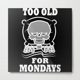 Too Old For Mondays Metal Print