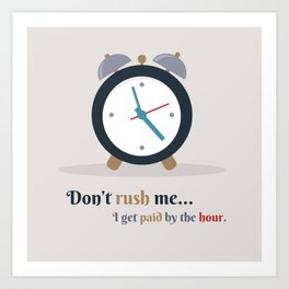 paid by the hour Art Print