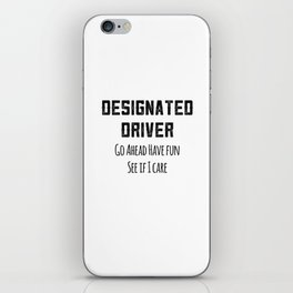 Designated Driver DD Sober Ride Funny Party Drinking Shirt iPhone Skin