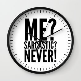 ME? SARCASTIC? NEVER! Wall Clock