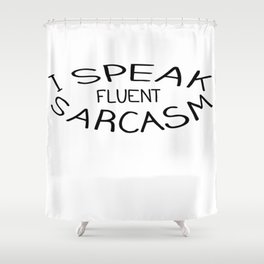 I speak fluent sarcasm Shower Curtain