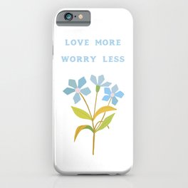 Love More Worry Less iPhone Case