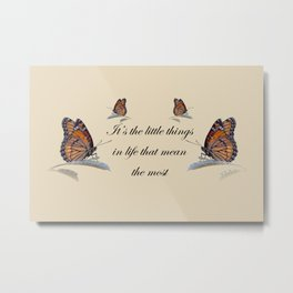 It's The Little Things In Life Metal Print