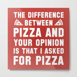 Pizza And Your Opinion Metal Print