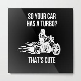 Your Car Has A Turbo Cute Metal Print