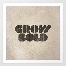 GROW BOLD Art Print