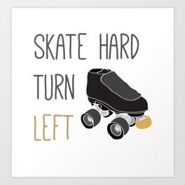 Skate Hard, Turn Left Art Print