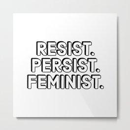 Resist. Persist. Feminist. Metal Print