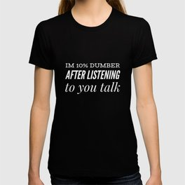 Dumber listening to you T-shirt