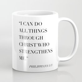 I Can Do All Things Through Christ Who Strengthens Me. -Philippians 4:13 Coffee Mug