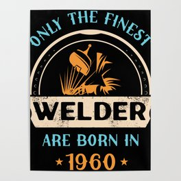 Only The Finest Welder Are Born Age Poster