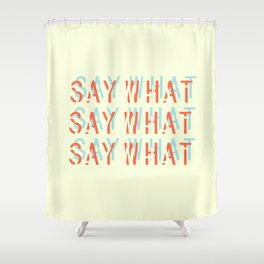 SAY WHAT Shower Curtain