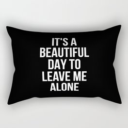 IT'S A BEAUTIFUL DAY TO LEAVE ME ALONE (Black & White) Rectangular Pillow